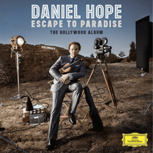 Escape to Paradise, the Hollywood Album with Daniel Hope and Alexander Shelley